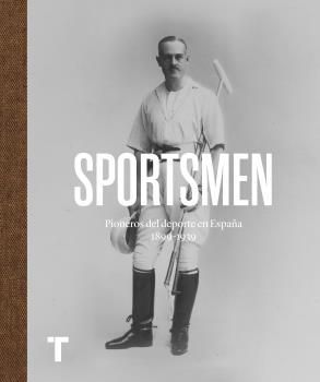 SPORTSMEN: PIONEROS DEL DEPORTE EN ESPAÑA 1869-1939