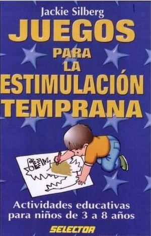 JUEGOS PARA LA ESTIMULACION TEMPRANA. ACTIVIDADES EDUCATIVAS DE 3 A 8