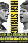 HIGH STRUNG: BJORN BORG, JOHN MCENROE AND THE UNTOLD STORY OD TENNIS'S FIERCEST RIVALRY