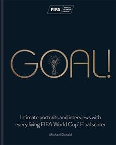 GOAL! INTIMATE PORTRAITS AND INTERVIEWS WITH EVERY LIVING FIFA WORLD CUP™ FINAL SCORER
