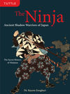 THE NINJA: ANCIENT SHADOW WARRIORS OF JAPAN. THE SECRET HISTORY OF NINJUTSU