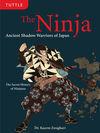 THE NINJA: ANCIENT SHADOW WARRIORS OF JAPAN. THE SECRET HISTORY OF NINJUTSU