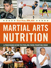 MARTIAL ARTS NUTRITION: A PRECISION GUIDE TO FUELING YOUR FUGHTING EDGE