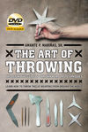 THE ART OF THROWING WEAPONS. THE DEFINITIVE GUIDE TECHINIQUES- + DVD