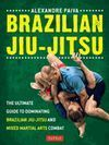 BRAZILIAN JIU-JITSU. THE ULTIMATE GUIDE TO DOMINATING BRAZILIAN JIU-JITSU AND MIXED MARTIAL ARTS