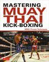 MASTERING MUAY THAI KICK BOXING. MMA PROVEN TECHNIQUES