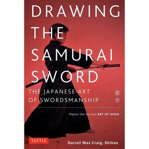 DRAWING THE SAMURAI SWORD. THE JAPANESE ART OF SWORDMANSHIP