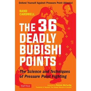 THE 36 DEADLY BUBISHI POINTS. THE SCIENCE AND TECHINQUES OF PRESSURE POINT FIGHTING