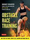 OBSTACLE RACE TRAINING. HOW TO BEAT ANY COURSE, COMPETE LIKE A CHAMPION AND CHANGE YOUR LIFE