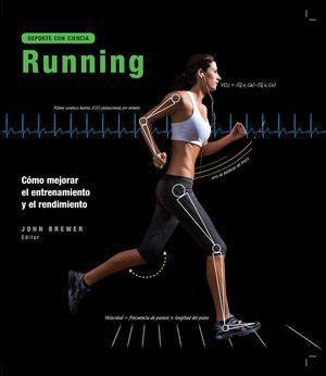 RUNNING. CÓMO MEJORAR EL ENTRENAMIENTO Y EL RENDIMIENTO