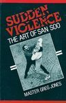 SUDDEN VIOLENCE. THE ART OF SAN SOO