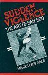SUDDEN VIOLENCE. THE ART OF SAN SOO
