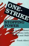 ONE-STRIKE STOPPING POWER HOW TO WIN STREET CONFRONTATIONS WITH SPEED
