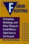 FLOOR FIGHTING. STOMPINGS, MAIMINGS AND OTHER THINGS TO AVOID...