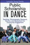 PUBLIC SCHOLARSHIP IN DANCE. TEACHING, CHOREOGRAPHY, RESEARCH, SERVICE AND ASSESSMENT FOR COMMUNITY ENGAGEMENT