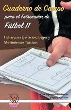 CUADERNO DE CAMPO PARA EL ENTRENADOR DE FUTBOL 11. FICHAS PARA EJERCICIOS, JUEGOS Y MOVIMIENTOS TÁCTICOS