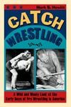 CATH WRESTLING: A WILD AND WOOLY LOOK AT THE EARLY DAYS OF PRO WRESTLI