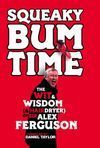 SQUEAKY BUM TIME. THE WIT & WISDOM OF SIR ALEX FERGUSON