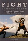FIGHT CHOREOGRAPHY. A PRACTICAL GUIDE FOR STAGE, FILM AND TELEVISION