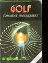 GOLF COMMENT PROGRESSER? DU DEBUTANT AU CHAMPION