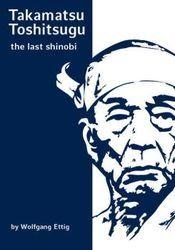 TAKAMATSU TOSHITSUGU: THE LAST SHINOBI