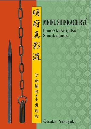 MEIFU SHINKAGE RYU. FUNDO KUSARIJUTSU SHURIKENJUTSU