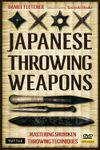 JAPANESE THROWING WEAPONS: MASTERING SHURIKEN THROWING TECHNIQUES + DVD