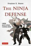 THE NINJA DEFENSE. A MODERN MASTER'S APPROACH TO UNIVERSAL DANGERS