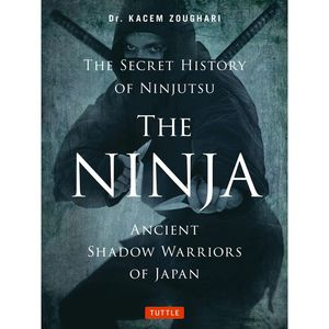 THE NINJA, ANCIENT SHADOW WARRIORS OF JAPAN. THE SECRET HISTORY OF THE NINJUTSU