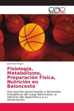 FISIOLOGÍA, METABOLISMO, PREPARACIÓN FÍSICA, NUTRICIÓN EN BALONCESTO