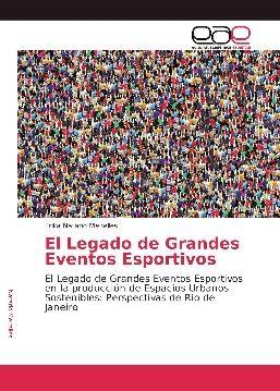 EL LEGADO DE GRANDES EVENTOS ESPORTIVOS EN LA PRODUCCIÓN DE ESPACIOS URBANOS SOSTENIBLES: PERSPECTIVAS DE RÍO DE JANEIRO