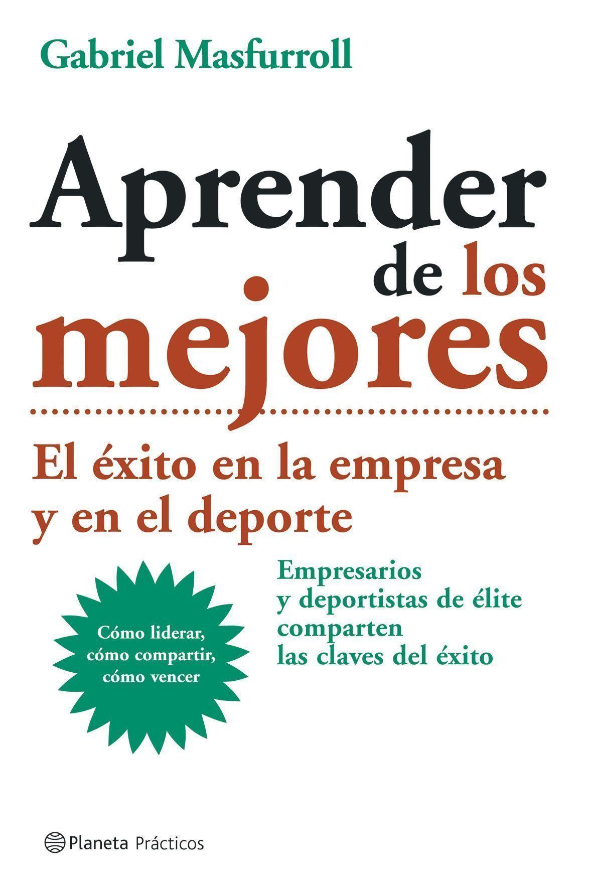 APRENDER DE LOS MEJORES. EL ÉXITO EN LA EMPRESA Y EN EL DEPORTE