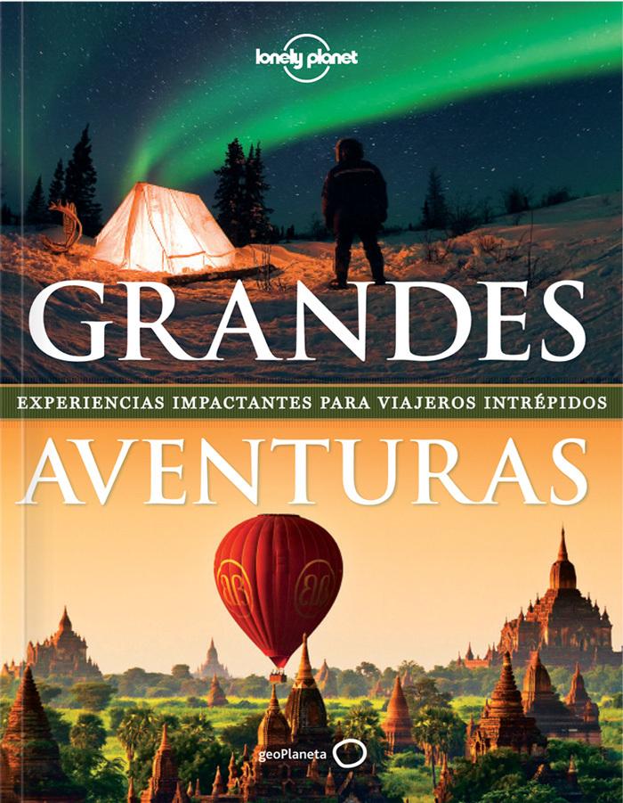 GRANDES AVENTURAS: EXPERIENCIAS IMPACTANTES PARA VIAJEROS INTRÉPIDOS