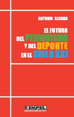 EL FUTURO DEL PERIODISMO Y DEL DEPORTE EN EL SIGLO XXI
