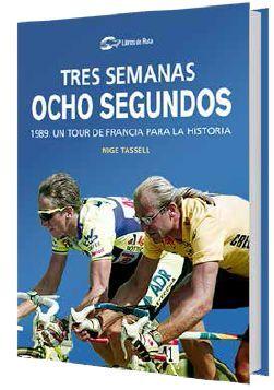 TRES SEMANAS, OCHO SEGUNDOS. 1989: UN TOUR DE FRANCIA PARA LA HISTORIA