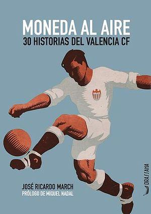 MONEDA AL AIRE. 30 HISTORIAS DEL VALENCIA CF