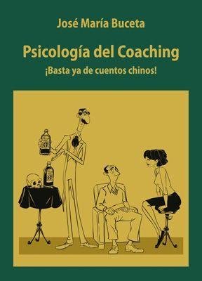 PSICOLOGÍA DEL COACHING. ¡BASTA YA DE CUENTOS CHINOS!