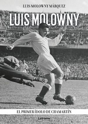LUIS MOLOWNY. EL PRIMER ÍDOLO DE CHAMARTÍN