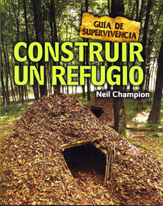 CONSTRUIR UN REFUGIO. GUÍA DE SUPERVIVENCIA