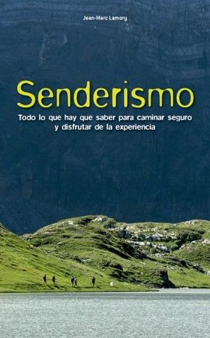 SENDERISMO. TODO LO QUE HAY QUE SABER PARA CAMINAR SEGURO Y DISFRUTAR DE LA EXPERIENCIA