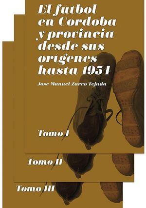 EL FÚTBOL EN CÓRDOBA Y PROVINCIA DESDE SUS ORÍGENES HASTA 1954 (3 VOL.)