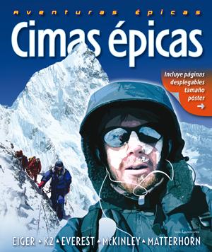 CIMAS ÉPICAS. EIGER, K2, EVEREST, MCKINLEY, MATTERHORN