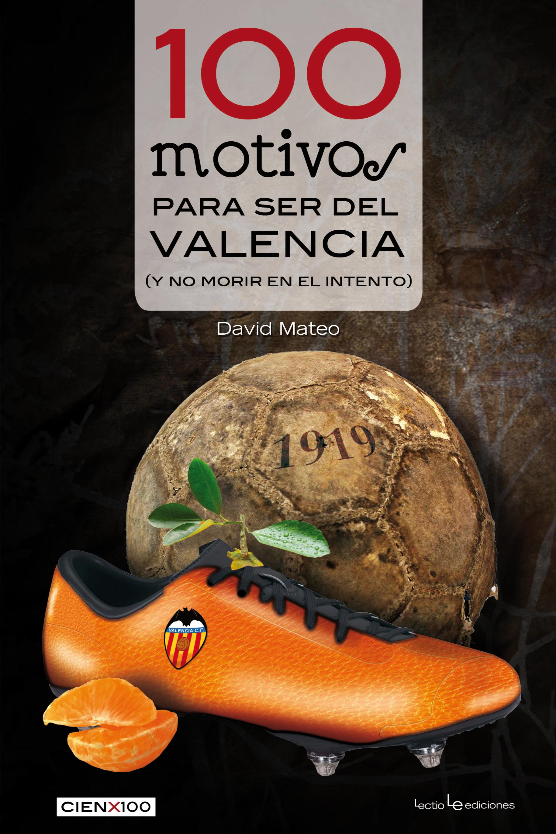 100 MOTIVOS PARA SER DEL VALENCIA. (Y NO MORIR EN EL INTENTO)