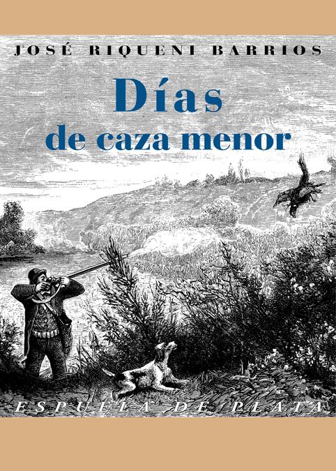 DÍAS DE CAZA MENOR: VIDA Y CAZA DE LA LIEBRE. TERTULIAS CINEGÉTICAS Y AÑORANZAS