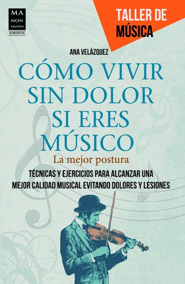 CÓMO VIVIR SIN DOLOR SI ERES MÚSICO; TÉCNICAS Y EJERCICIOS PARA ALCANZAR UNA MEJOR CALIDAD MUSICAL