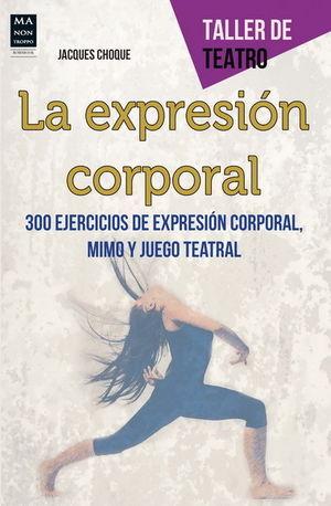 LA EXPRESIÓN CORPORAL. 300 EJERCICIOS DE EXPRESIÓN CORPORAL, MIMO Y JUEGO TEATRAL
