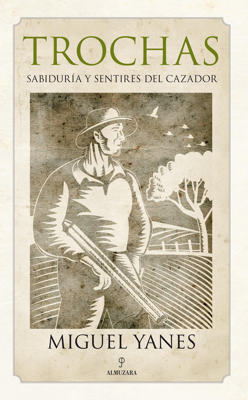 TROCHAS. SABIDURÍA Y SENTIRES DEL CAZADOR