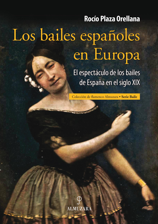 LOS BAILES ESPAÑOLES EN EUROPA. EL ESPECTÁCULO DE LOS BAILES DE ESPAÑA EN EL SIGLO XIX