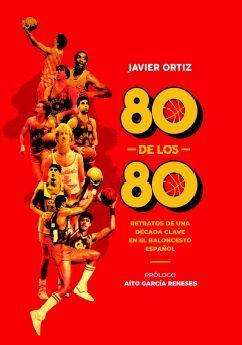 80 DE LOS 80. RETRATOS DE UNA DÉCADA CLAVE EN EL BALONCESTO ESPAÑOL