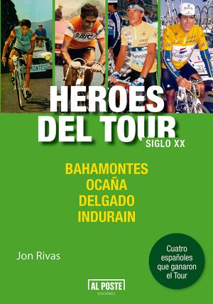 HÉROES DEL TOUR SIGLO XX: BAHAMONTES, OCAÑA, DELGADO E INDURAIN